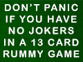 Don't Panic if You Have No Jokers in a 13 Card Rummy Game