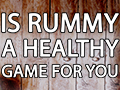 blog-is-rummy-a-healthy-game-for-you-thumbnail.jpg