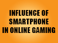 Influence of Smartphone in Online Gaming