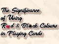 blog-the_significance_of_using_only_red__black_colours_in_playing_cards-thumbnail.jpg