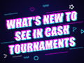 blog-whats_new_to_see_in_cash_tournament-thumbnail.jpg
