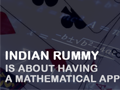 Indian Rummy is About Having a Mathematical Approach
