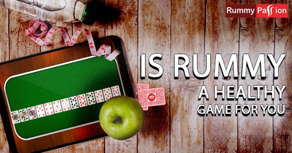 Is Rummy a Healthy Game for You