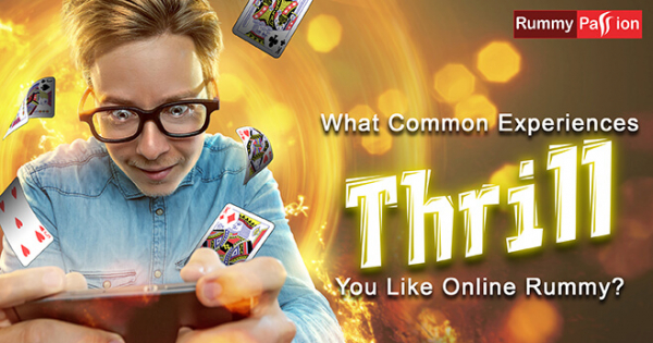 What Common Experiences Thrill You Like Online Rummy?