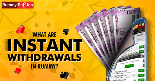 What are Instant Withdrawals in Rummy?