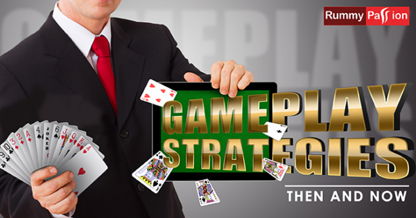 Rummy - Gameplay Strategies Then and Now