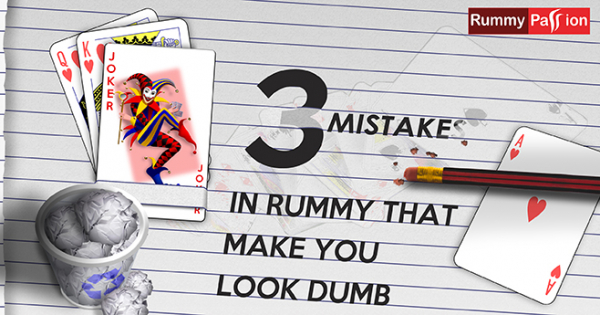 3 Mistakes in RUMMY that Make You Look Dumb