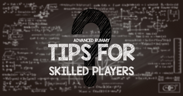 Why you should know Advanced Rummy Tips for Skilled Players