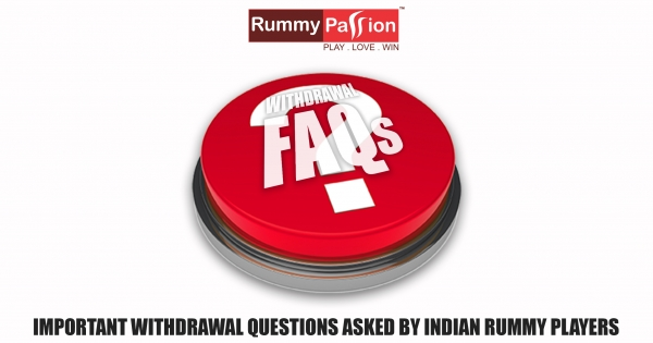 Important Withdrawal Questions Asked by Indian Rummy Players