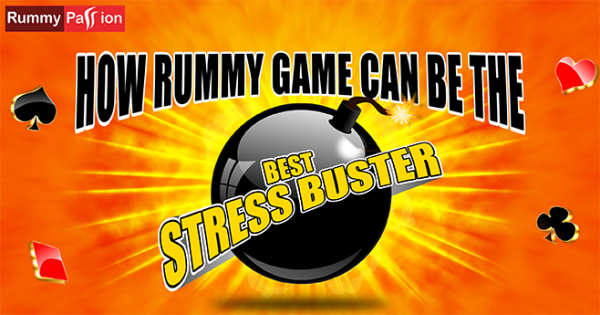 How Rummy Can be the Best Stress Buster for You